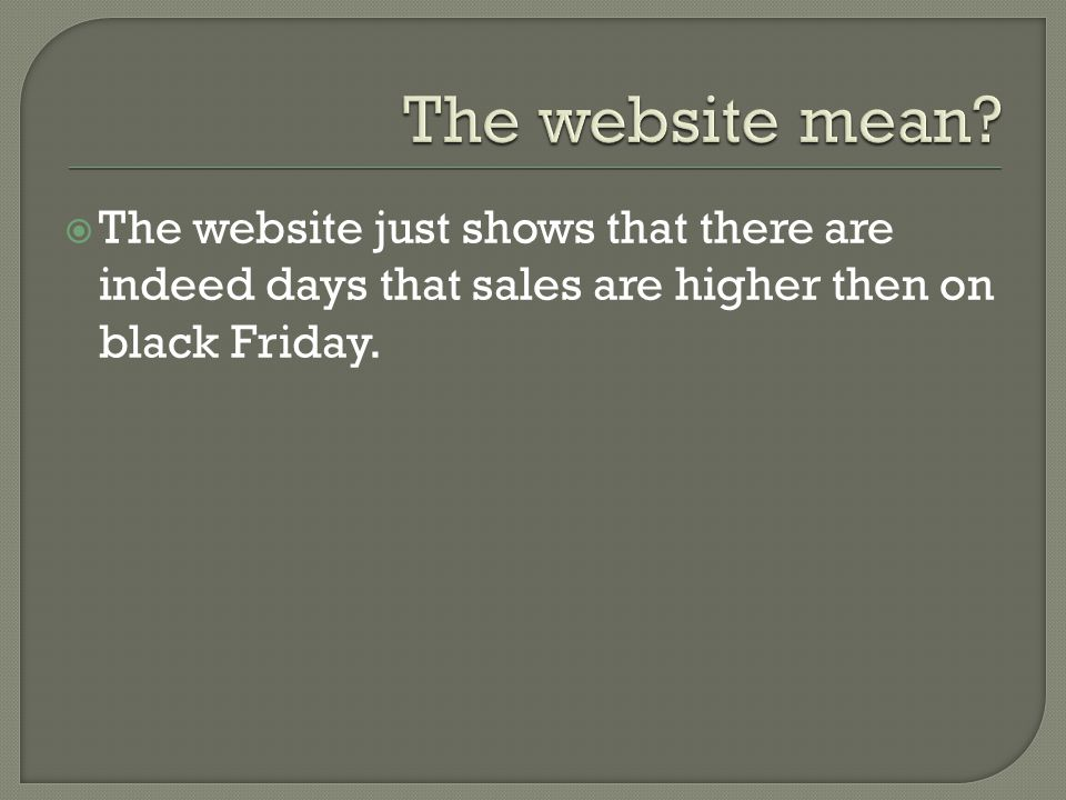  The website just shows that there are indeed days that sales are higher then on black Friday.