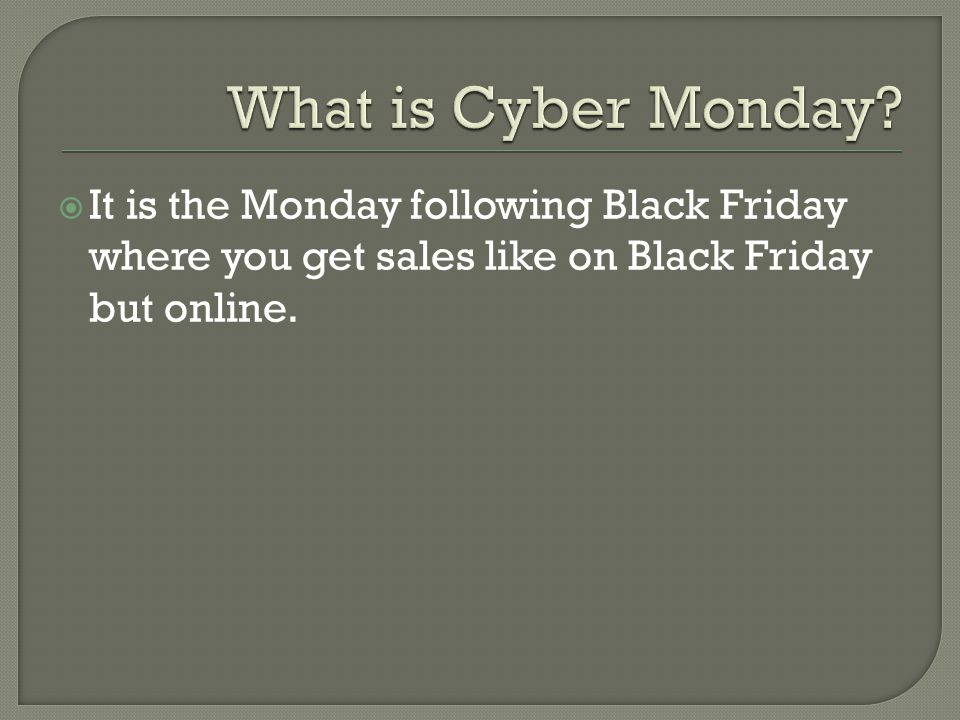  It is the Monday following Black Friday where you get sales like on Black Friday but online.