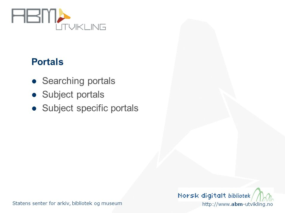 http://www.abm-utvikling.no Statens senter for arkiv, bibliotek og museum Portals Searching portals Subject portals Subject specific portals