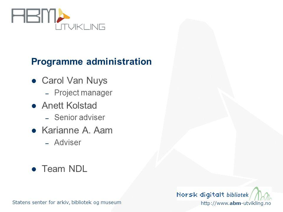 http://www.abm-utvikling.no Statens senter for arkiv, bibliotek og museum Programme administration Carol Van Nuys – Project manager Anett Kolstad – Se