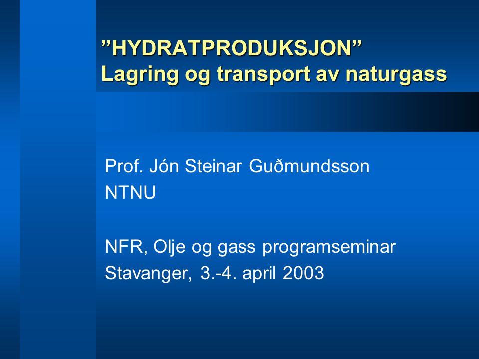 """""""HYDRATPRODUKSJON"""" Lagring og transport av naturgass Prof. Jón Steinar Guðmundsson NTNU NFR, Olje og gass programseminar Stavanger, 3.-4. april 2003"""