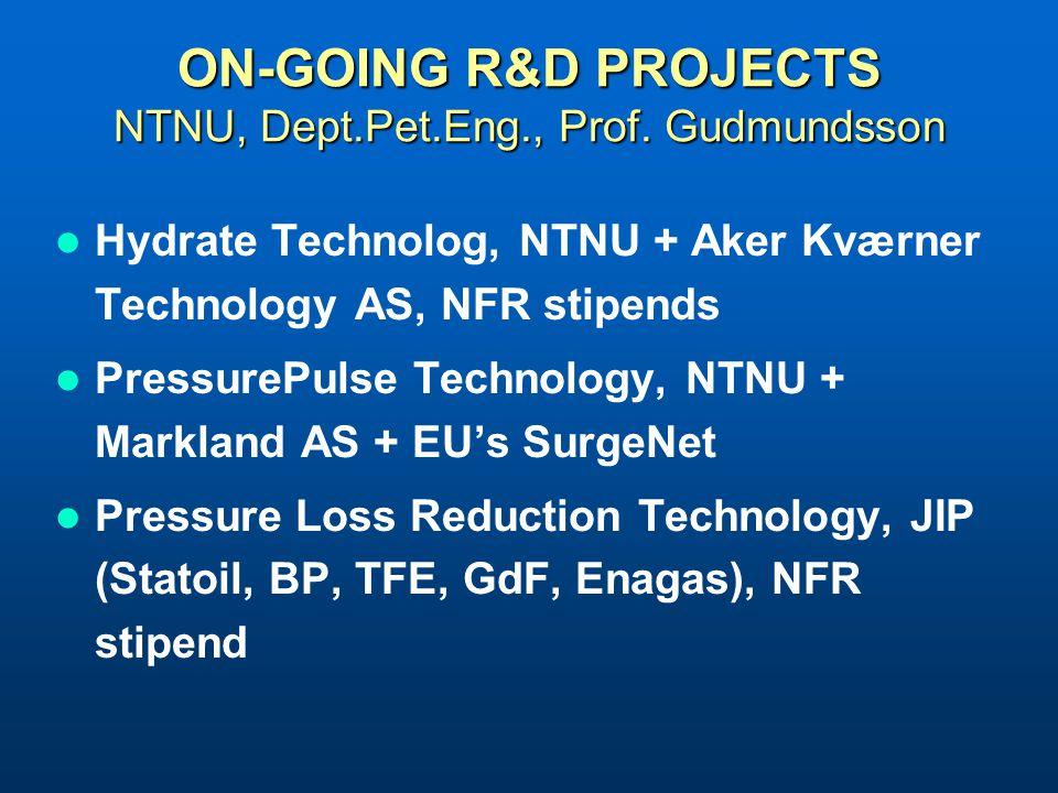 ON-GOING R&D PROJECTS NTNU, Dept.Pet.Eng., Prof. Gudmundsson Hydrate Technolog, NTNU + Aker Kværner Technology AS, NFR stipends PressurePulse Technolo