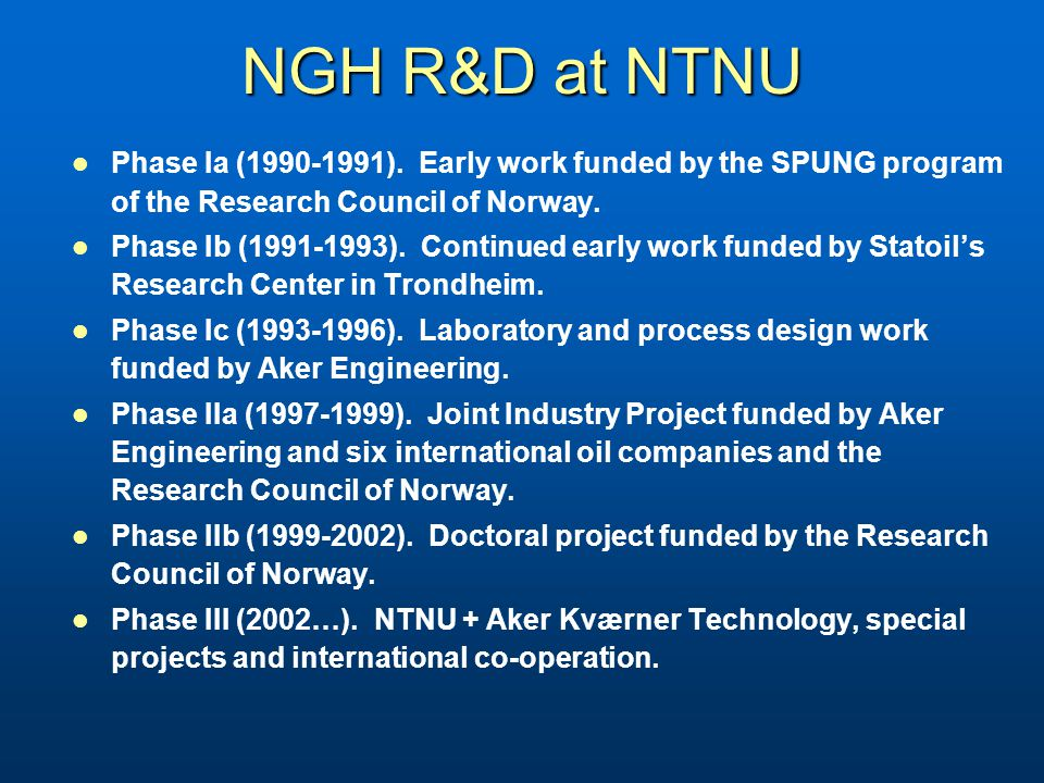 NGH R&D at NTNU Phase Ia (1990-1991). Early work funded by the SPUNG program of the Research Council of Norway. Phase Ib (1991-1993). Continued early