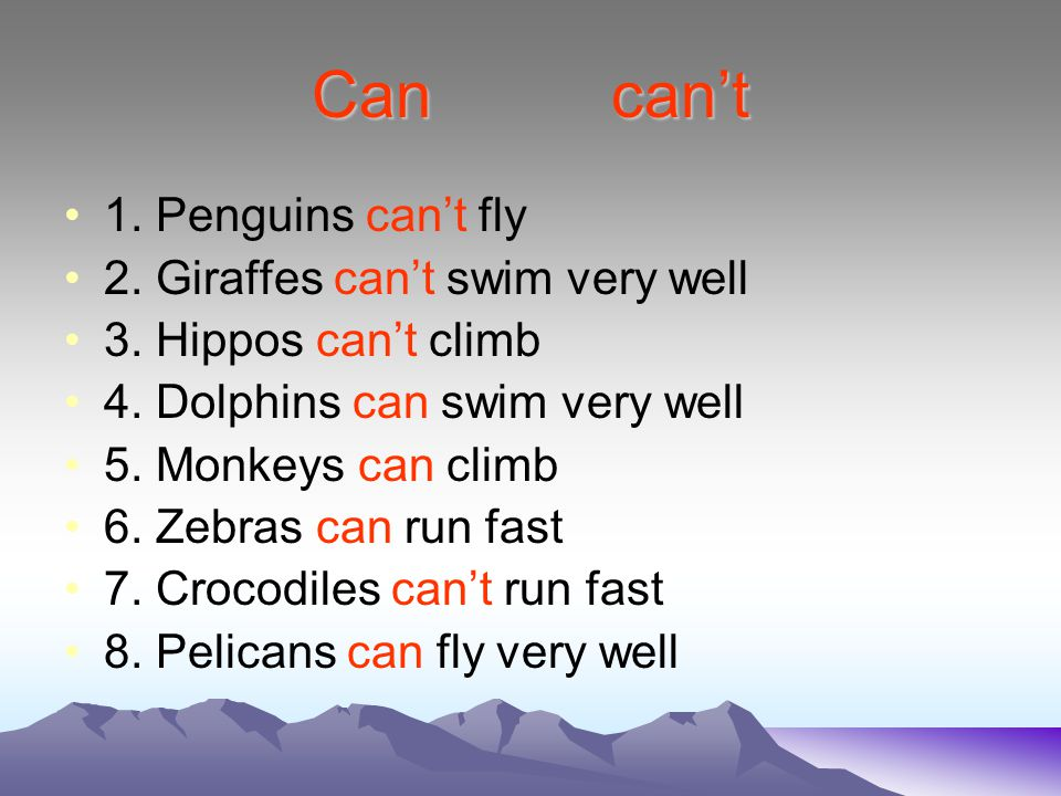 Can can't 1. Penguins can't fly 2. Giraffes can't swim very well 3. Hippos can't climb 4. Dolphins can swim very well 5. Monkeys can climb 6. Zebras c