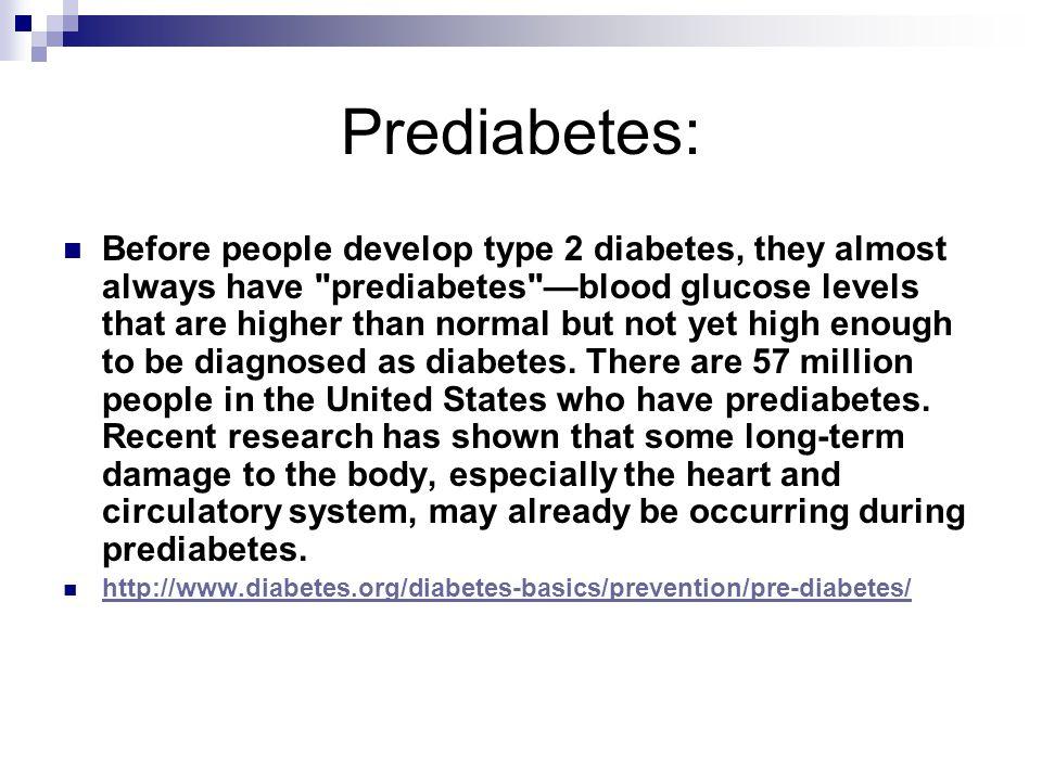 Prediabetes: Before people develop type 2 diabetes, they almost always have