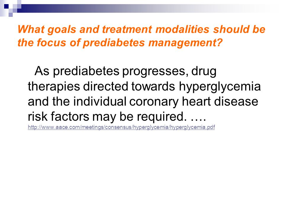 What goals and treatment modalities should be the focus of prediabetes management? As prediabetes progresses, drug therapies directed towards hypergly