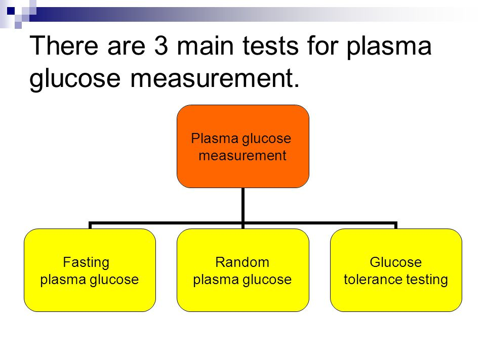 There are 3 main tests for plasma glucose measurement.