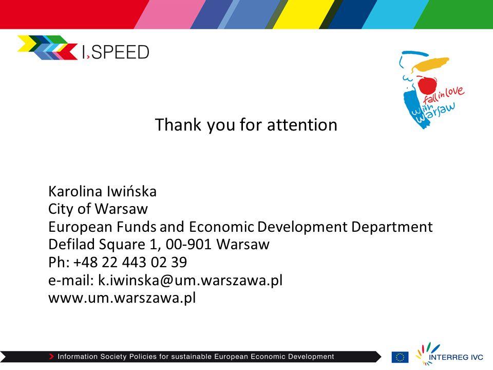 Thank you for attention Karolina Iwińska City of Warsaw European Funds and Economic Development Department Defilad Square 1, 00-901 Warsaw Ph: +48 22 443 02 39 e-mail: k.iwinska@um.warszawa.pl www.um.warszawa.pl