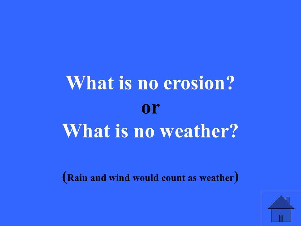 What is no erosion or What is no weather ( Rain and wind would count as weather )