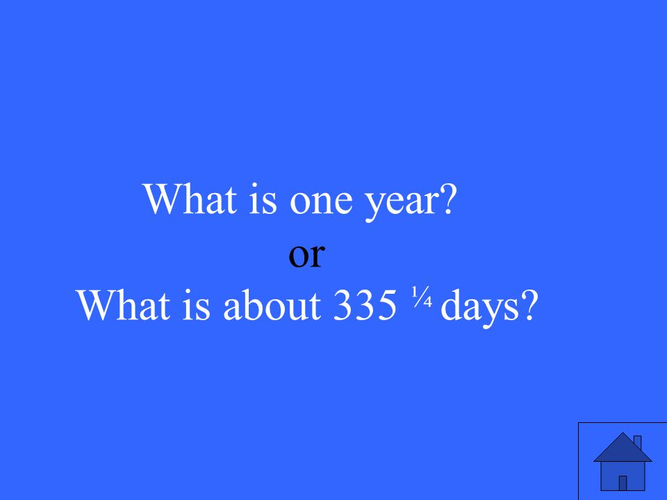 What is one year or What is about 335 ¼ days