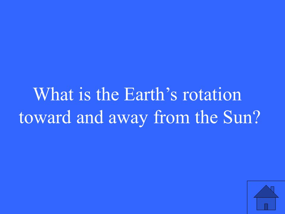 What is the Earth's rotation toward and away from the Sun