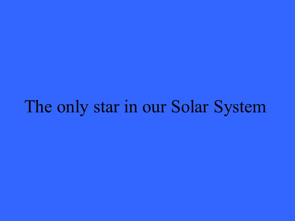 The only star in our Solar System