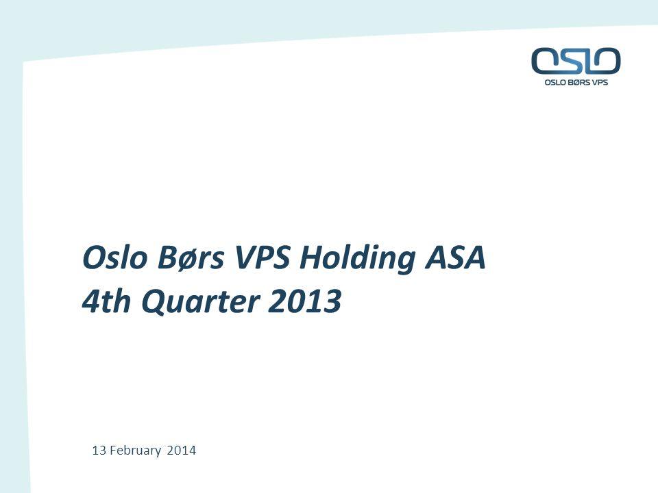 Oslo Børs VPS Holding ASA 4th Quarter 2013 13 February 2014