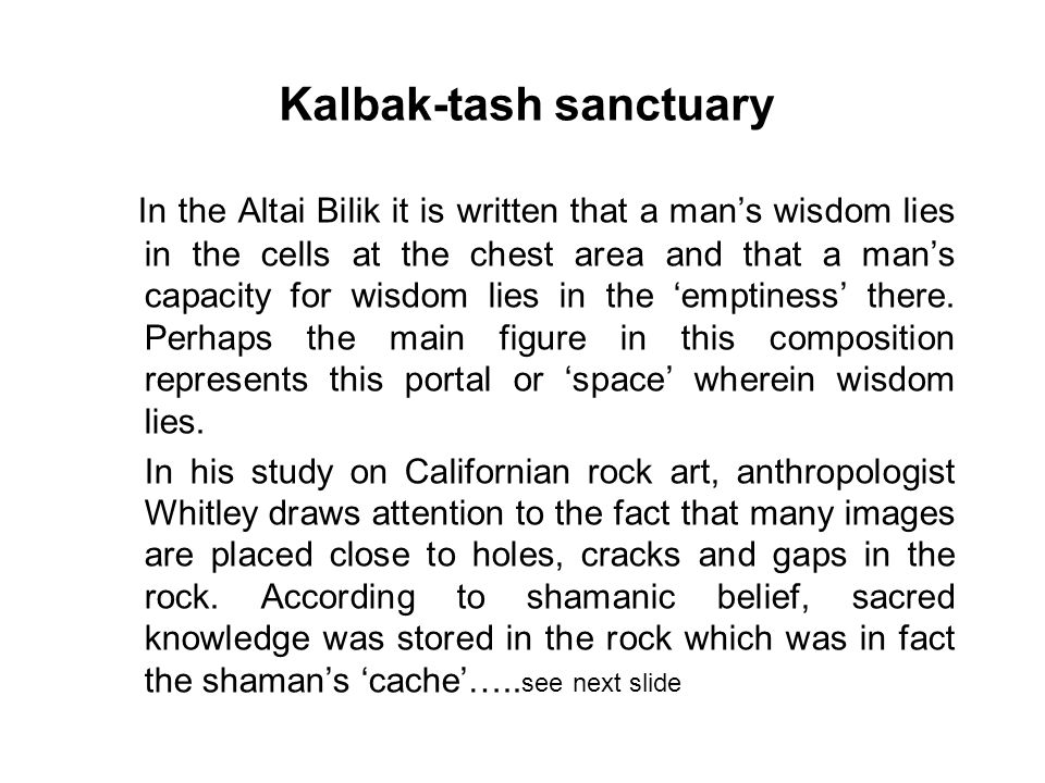 Kalbak-tash sanctuary In the Altai Bilik it is written that a man's wisdom lies in the cells at the chest area and that a man's capacity for wisdom li