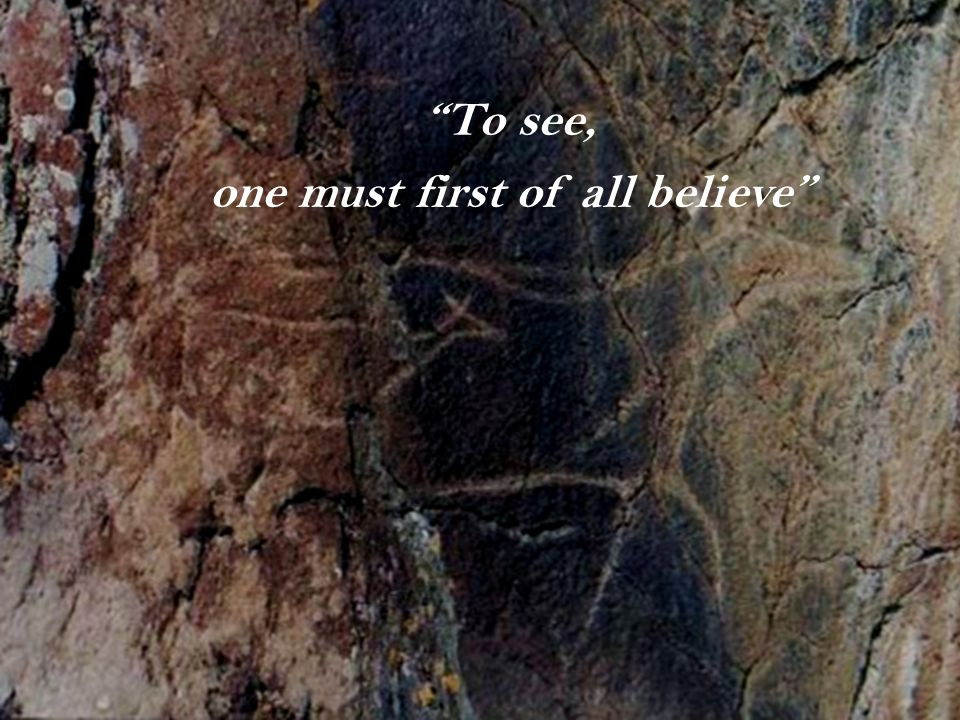 """To see, one must first of all believe"""