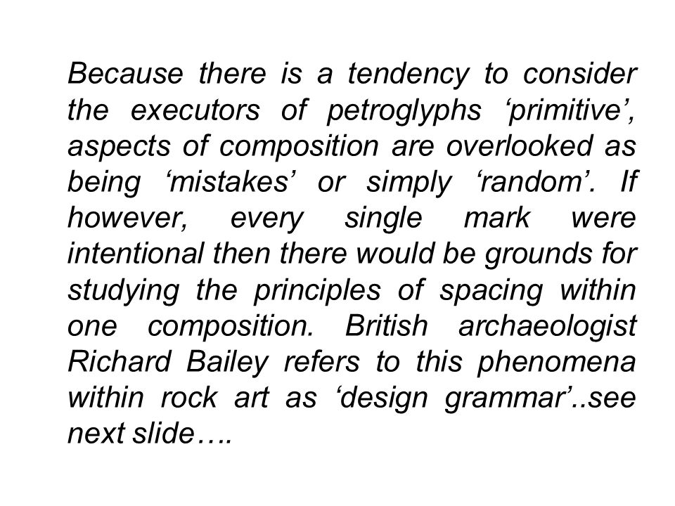 Because there is a tendency to consider the executors of petroglyphs 'primitive', aspects of composition are overlooked as being 'mistakes' or simply