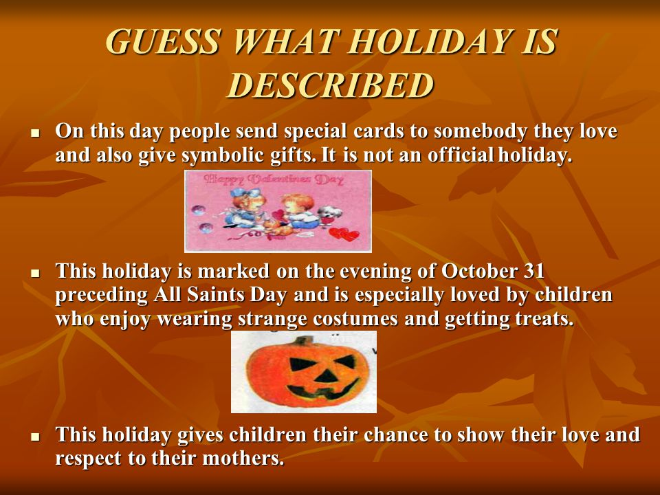 GUESS WHAT HOLIDAY IS DESCRIBED On this day people send special cards to somebody they love and also give symbolic gifts. It is not an official holida