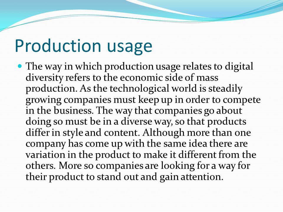 Production usage The way in which production usage relates to digital diversity refers to the economic side of mass production.