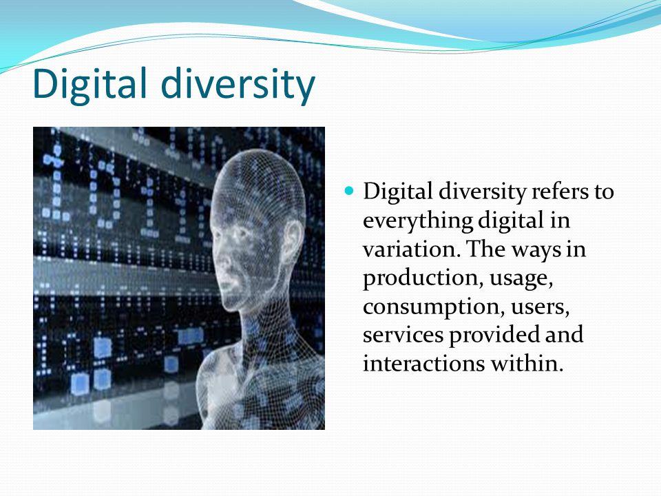 Digital diversity Digital diversity refers to everything digital in variation.
