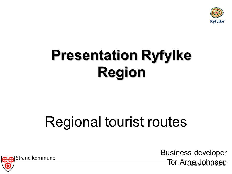 - sammen om trivsel Regional tourist routes Presentation Ryfylke Region Business developer Tor Arne Johnsen