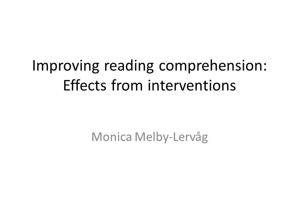 Improving reading comprehension: Effects from interventions Monica Melby-Lervåg
