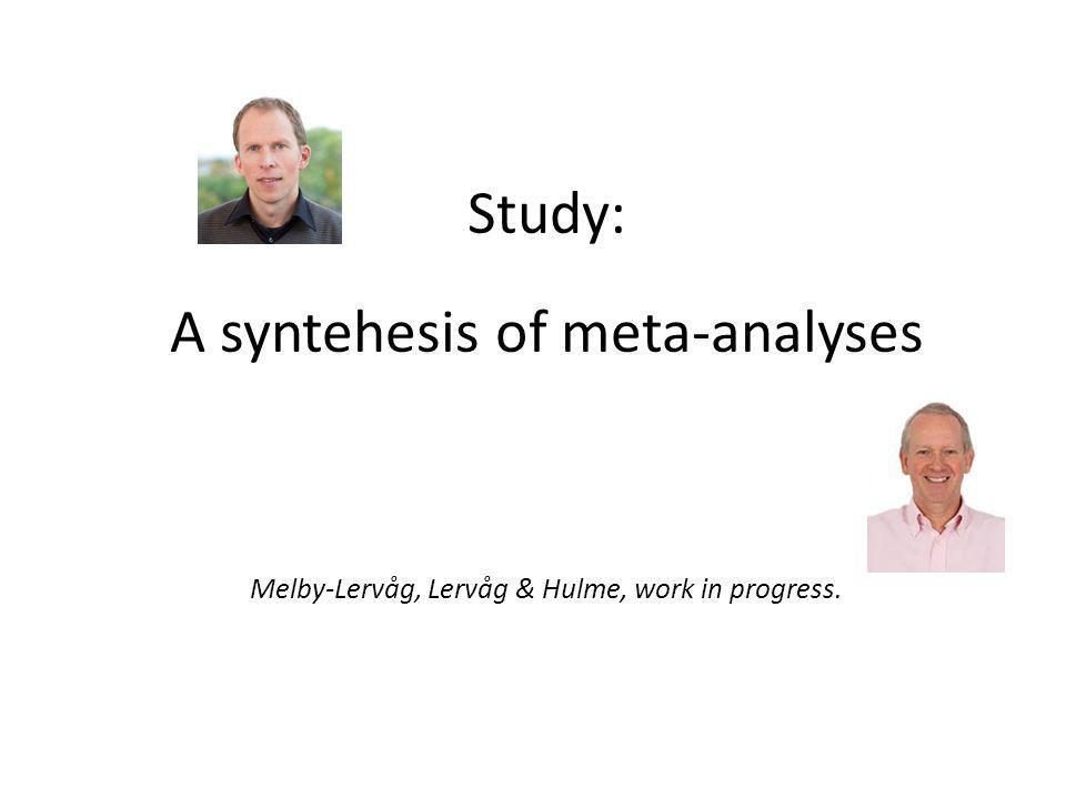 Study: A syntehesis of meta-analyses Melby-Lervåg, Lervåg & Hulme, work in progress.