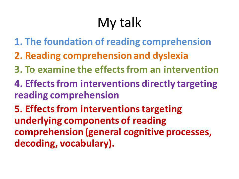 My talk 1. The foundation of reading comprehension 2.