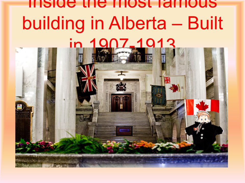 Inside the most famous building in Alberta – Built in 1907-1913