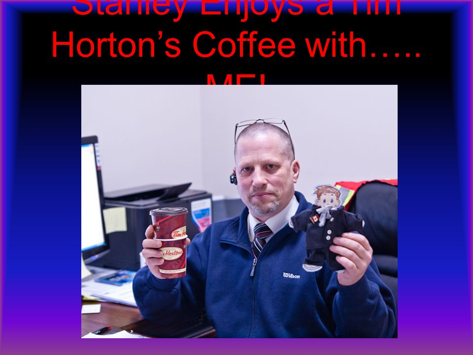 Stanley Enjoys a Tim Horton's Coffee with….. ME!