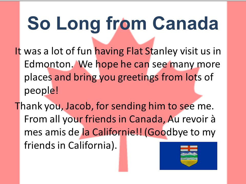 It was a lot of fun having Flat Stanley visit us in Edmonton. We hope he can see many more places and bring you greetings from lots of people! Thank y