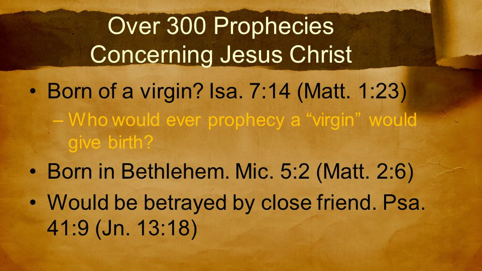 Over 300 Prophecies Concerning Jesus Christ Born of a virgin.
