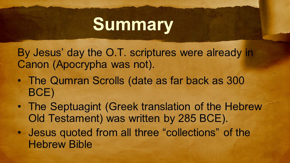 Summary By Jesus' day the O.T. scriptures were already in Canon (Apocrypha was not).