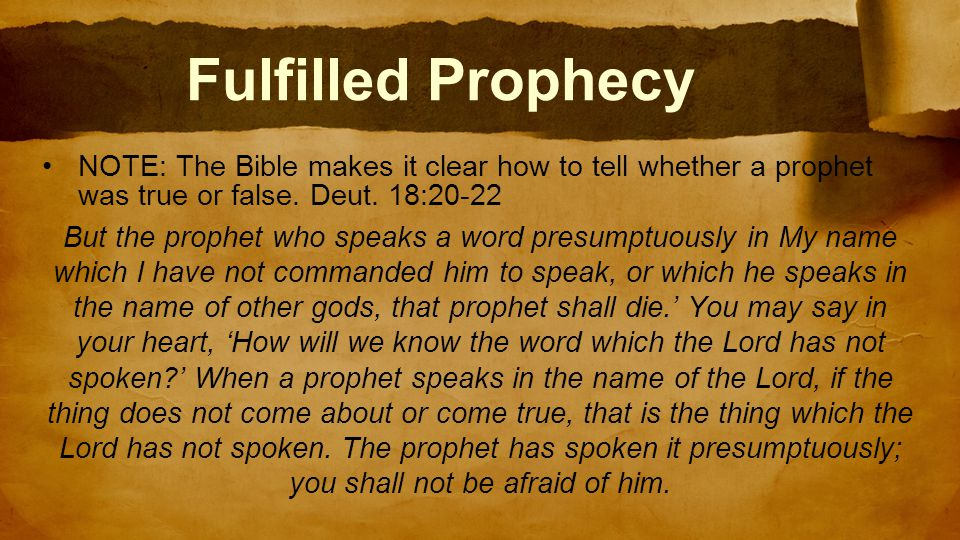 Fulfilled Prophecy NOTE: The Bible makes it clear how to tell whether a prophet was true or false.