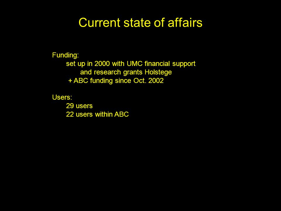 Current state of affairs Funding: set up in 2000 with UMC financial support and research grants Holstege + ABC funding since Oct.