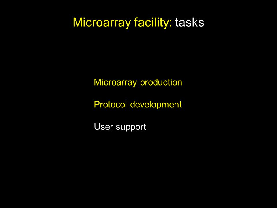 Microarray facility: tasks Microarray production Protocol development User support
