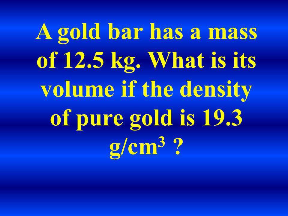 D = m/v = 10g / 5 cm 3 = 2 g/cm 3