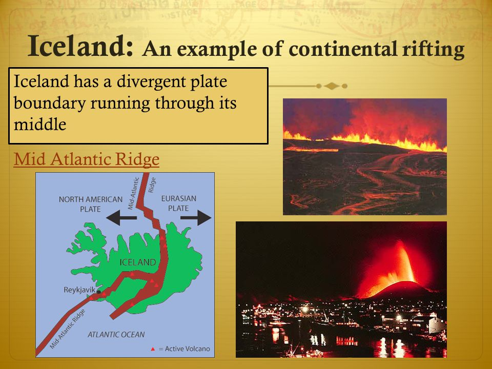 Iceland has a divergent plate boundary running through its middle Mid Atlantic Ridge Iceland: An example of continental rifting