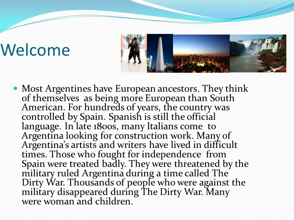 Welcome Most Argentines have European ancestors.