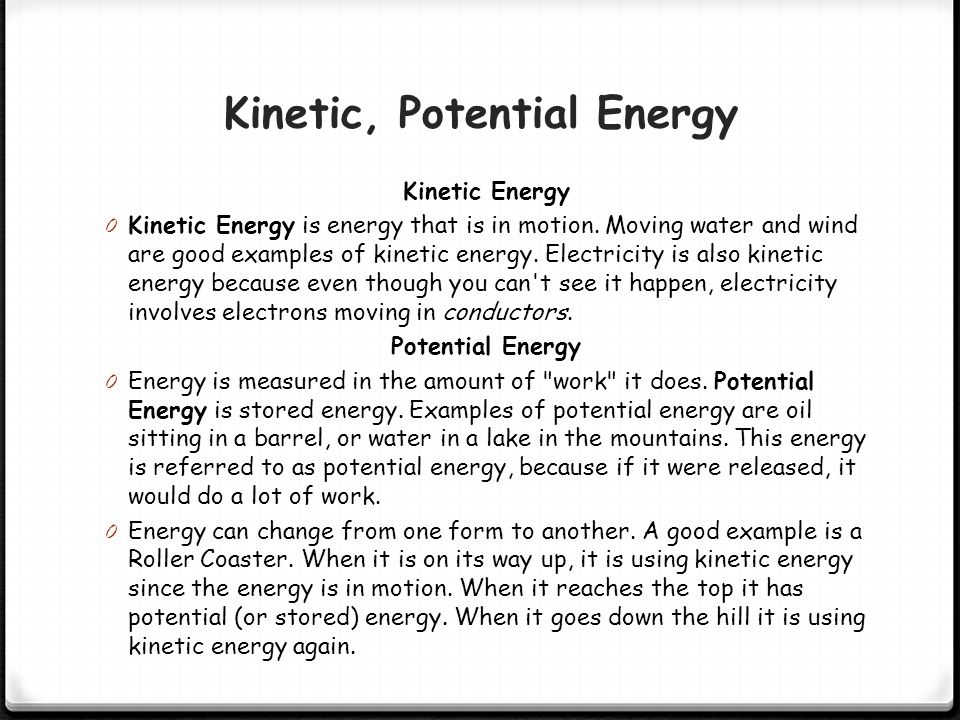 Forms of Energy, 2 0 Just like there are different forms of electricity, there are different types of energy too. The two main types of energy are: 1.
