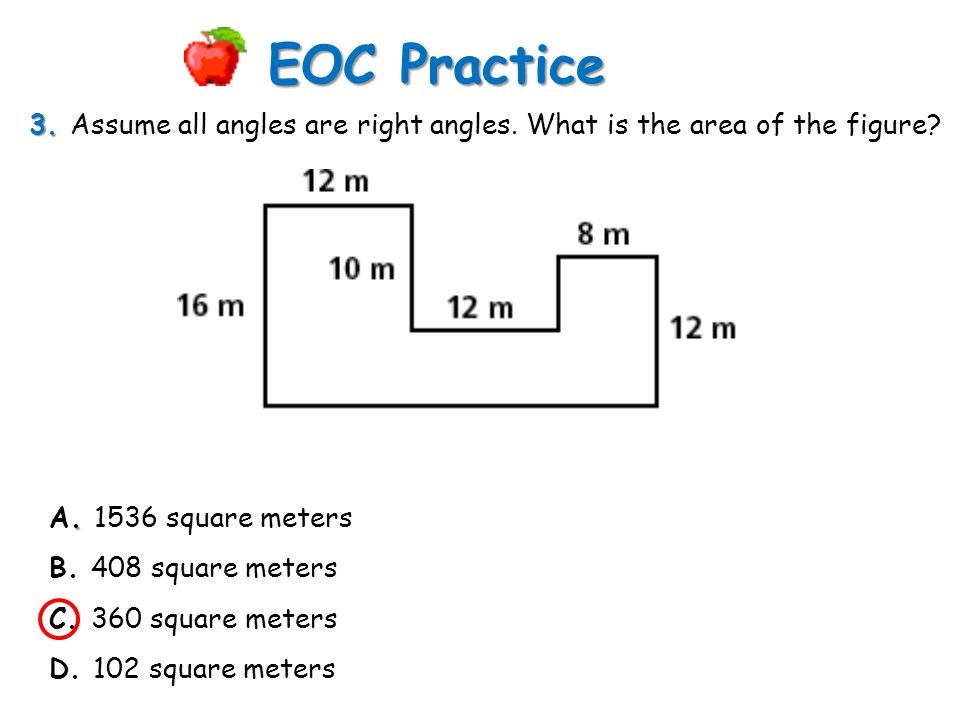 3. 3. Assume all angles are right angles. What is the area of the figure? EOC Practice. A. 1536 square meters B. 408 square meters C. 360 square meter