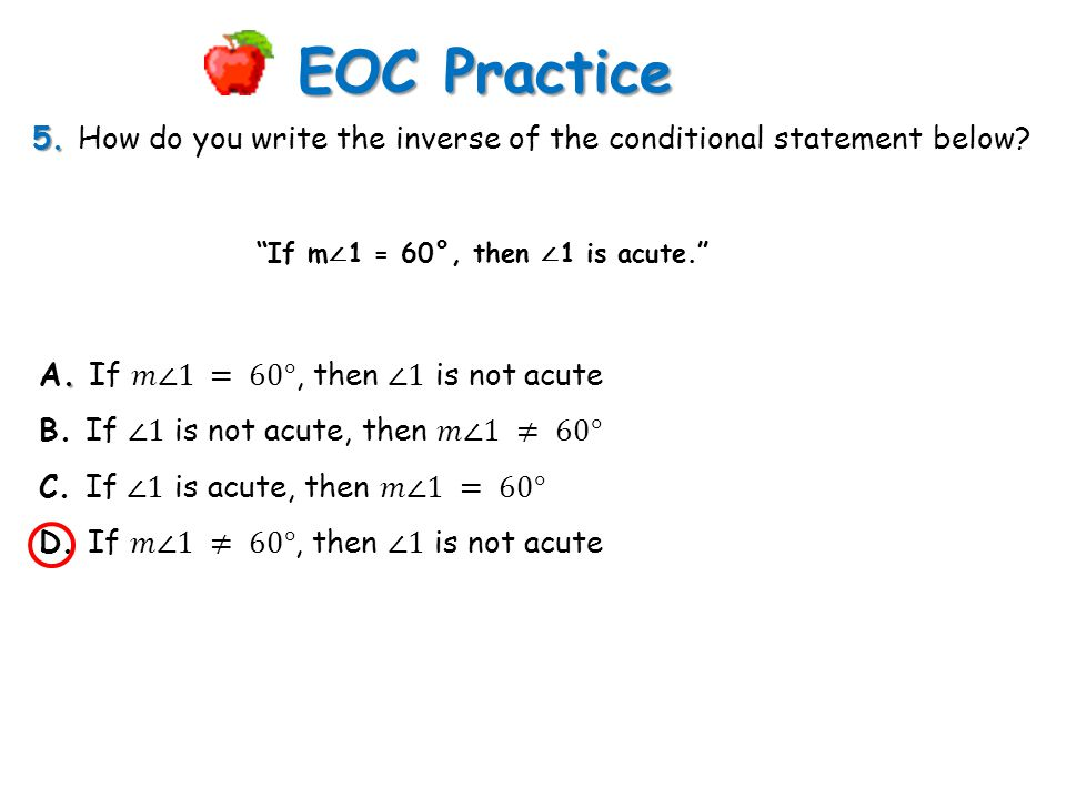 """5. 5. How do you write the inverse of the conditional statement below? EOC Practice """"If m ∠ 1 = 60°, then ∠ 1 is acute."""""""