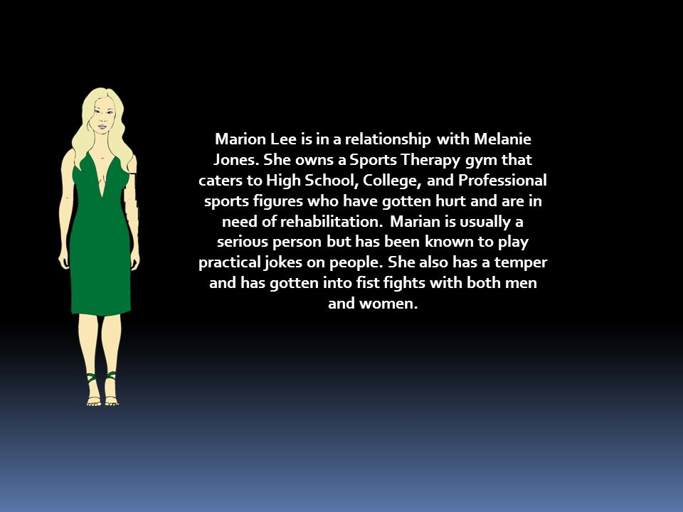 Melanie Jones is the twin sister of Melissa. She is a Lesbian who is in a relationship with Marian Lee. She tends to be a little judgmental and that g
