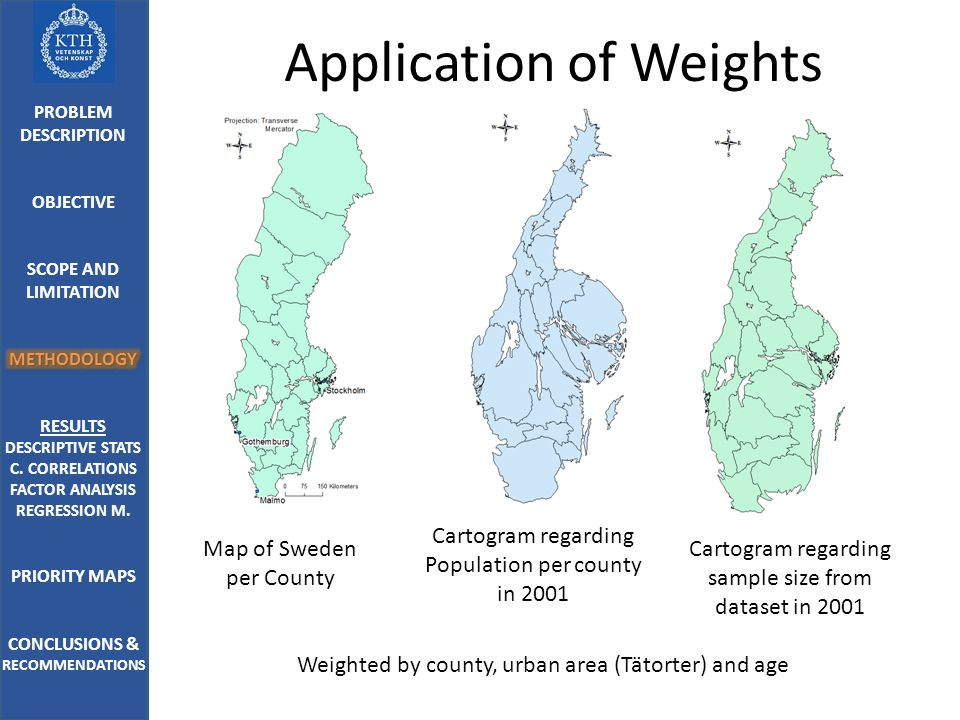 Application of Weights Map of Sweden per County Cartogram regarding Population per county in 2001 Cartogram regarding sample size from dataset in 2001 Weighted by county, urban area (Tätorter) and age