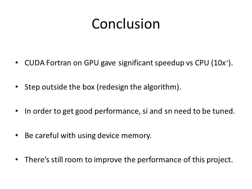 Conclusion CUDA Fortran on GPU gave significant speedup vs CPU (10x + ).