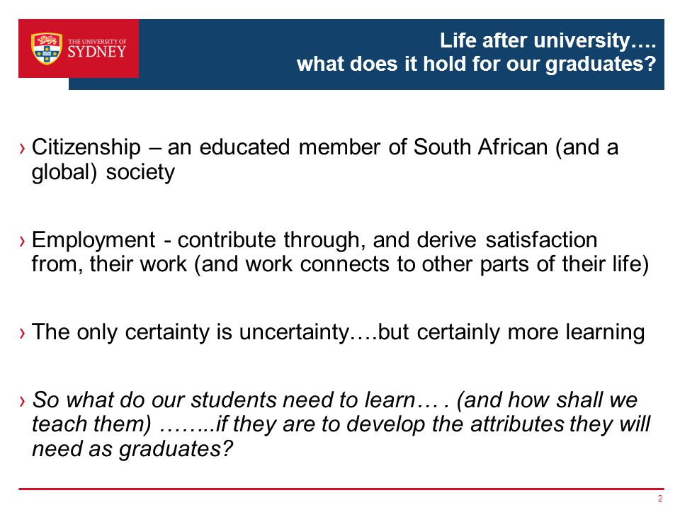 GRADUATE ATTRIBUTES They are descriptions of the core abilities and values a university community agrees all its graduates should develop as a result of successfully completing their university studies (adapted from Bowden et al 2000).