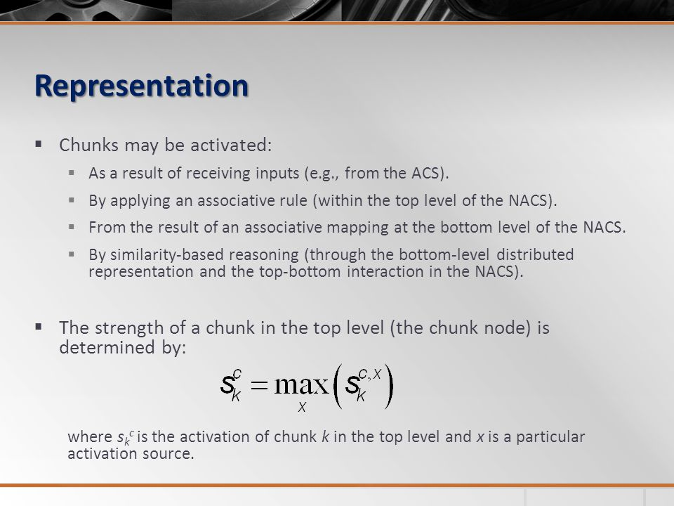 Representation  Chunks may be activated:  As a result of receiving inputs (e.g., from the ACS).