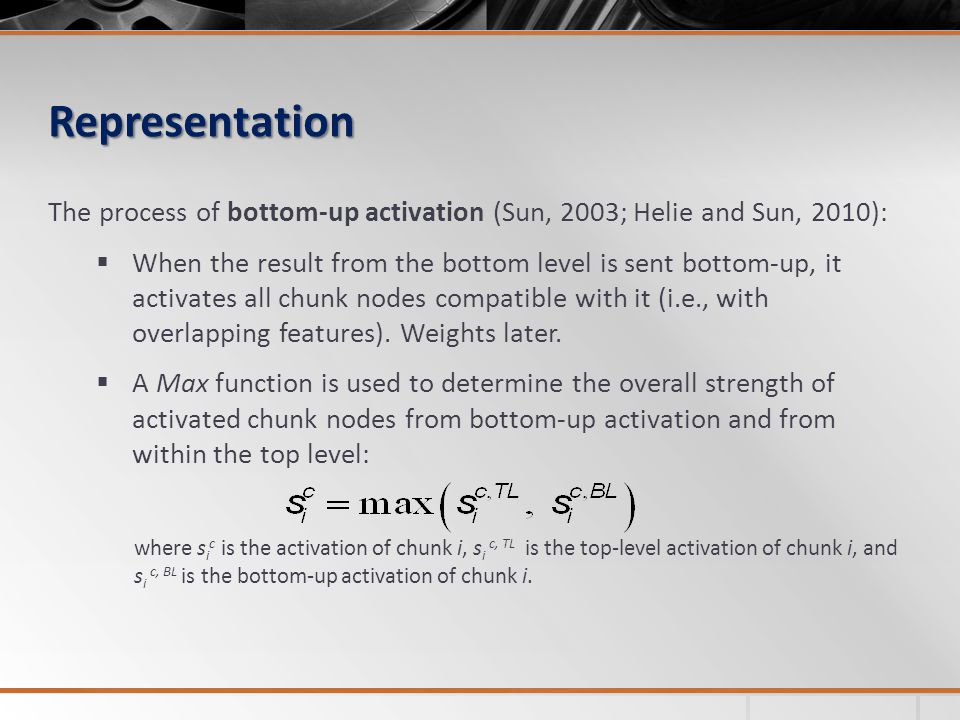 Representation The process of bottom-up activation (Sun, 2003; Helie and Sun, 2010):  When the result from the bottom level is sent bottom-up, it act