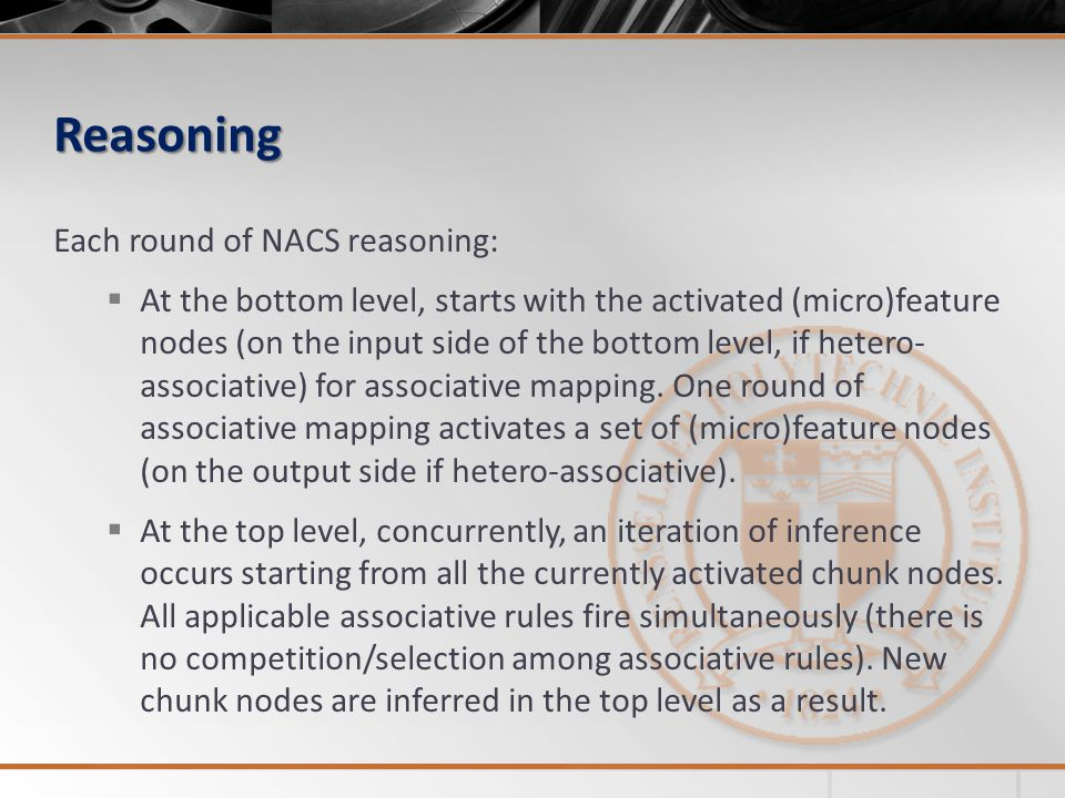 Reasoning Each round of NACS reasoning:  At the bottom level, starts with the activated (micro)feature nodes (on the input side of the bottom level, if hetero- associative) for associative mapping.