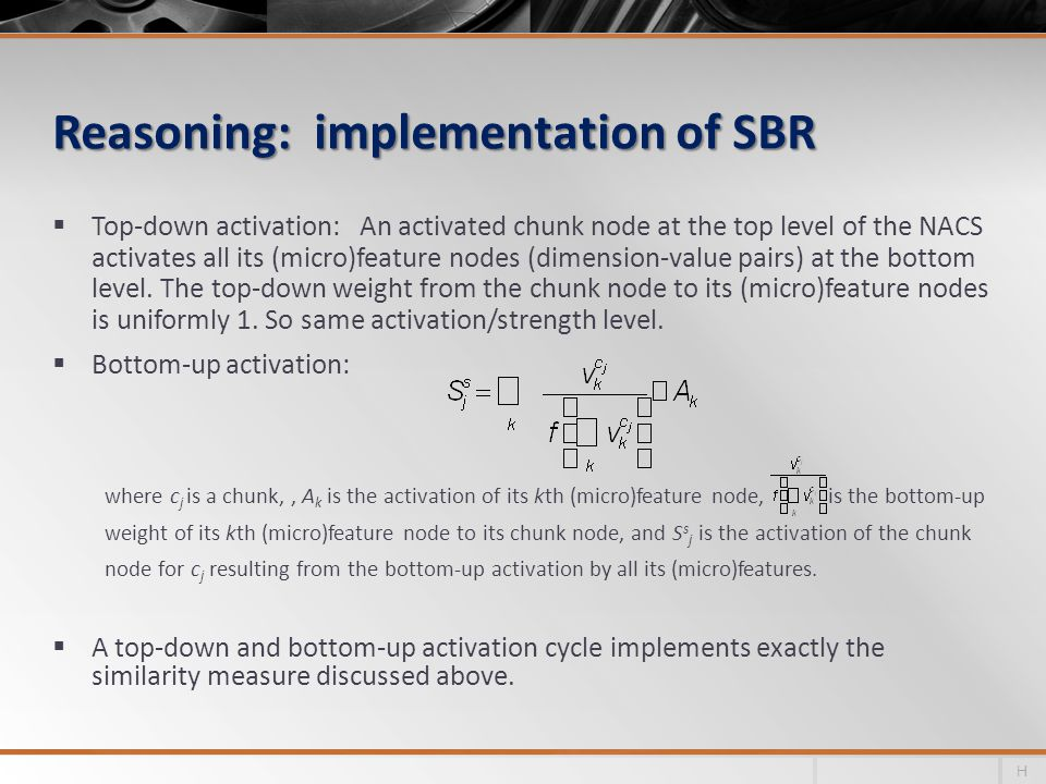 Reasoning: implementation of SBR  Top-down activation: An activated chunk node at the top level of the NACS activates all its (micro)feature nodes (dimension-value pairs) at the bottom level.