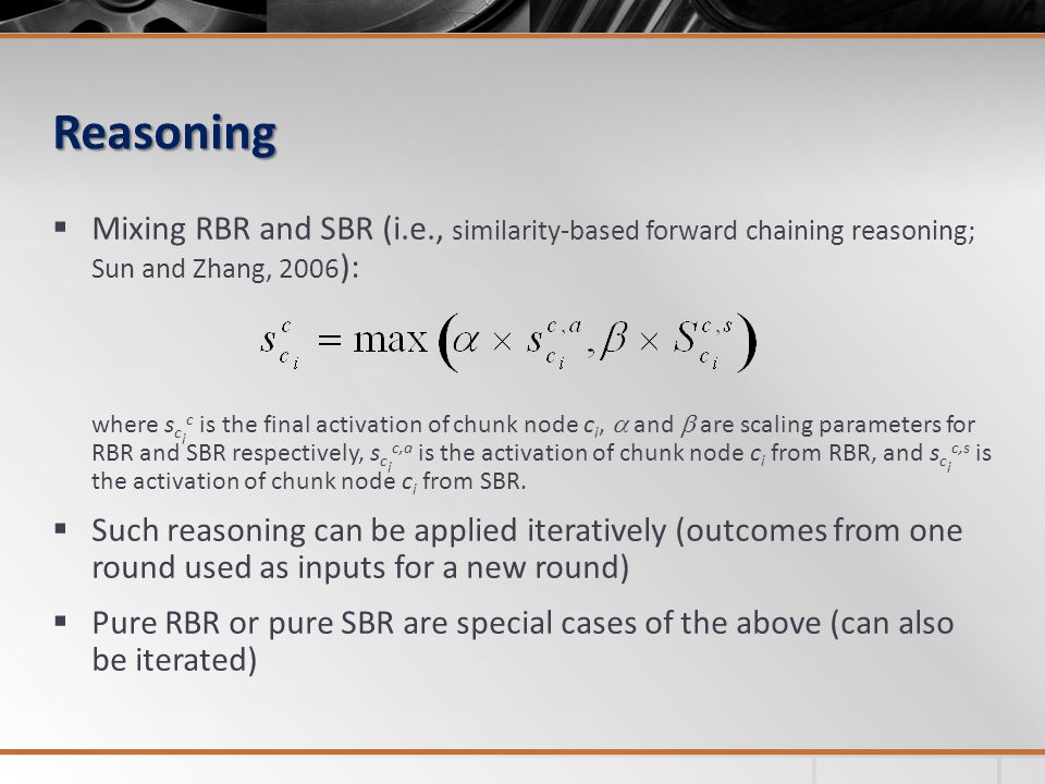 Reasoning  Mixing RBR and SBR (i.e., similarity-based forward chaining reasoning; Sun and Zhang, 2006 ): where s c i c is the final activation of chu